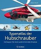 Typenatlas der Hubschrauber - Helikopter f�r zivile und milit�rische Eins�tze: Nachschlagewerk zu Technik und Geschichte der Reise- und Verkehrshubschrauber, ... und Spezialhubschrauber aller Marken
