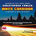 White Corridor: A Peculiar Crimes Unit Mystery (       UNABRIDGED) by Christopher Fowler Narrated by Tim Goodman