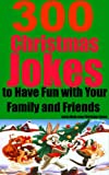 300 Christmas Jokes to Have Fun with Your Family and Friends