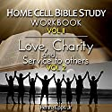 Home Cell Bible Study Workbook, Volume II: Bible Study, Faith, Hope, Love, Charity, and Service to Others Audiobook by Henry Harrison Epps Jr. Narrated by Roger Gray