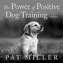 The Power of Positive Dog Training Audiobook by Pat Miller Narrated by Susan Boyce