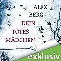 Dein totes Mädchen Hörbuch von Alex Berg Gesprochen von: Detlef Bierstedt