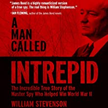 A Man Called Intrepid: The Incredible WWII Narrative of the Hero Whose Spy Network and Secret Diplomacy Changed the Course of History (       UNABRIDGED) by William Stevenson Narrated by David McAlister