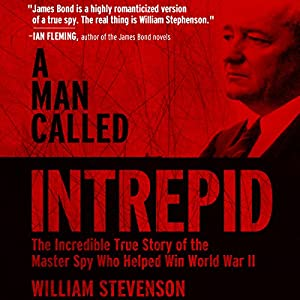 A Man Called Intrepid: The Incredible WWII Narrative of the Hero Whose Spy Network and Secret Diplomacy Changed the Course of History | [William Stevenson]