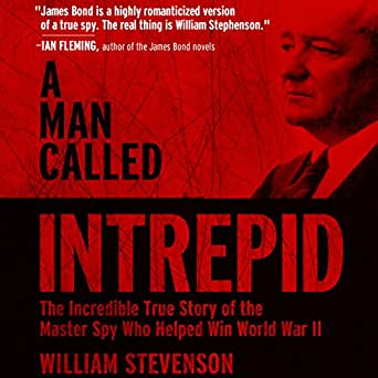 The Incredible WWII Narrative of the Hero Whose Spy Network and Secret Diplomacy Changed the Course of History [REPOST] - William Stevenson