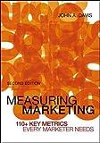 Measuring Marketing: 110+ Key Metrics Every Marketer Needs (111815374X) by Davis, John A.