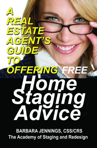 A Real Estate Agent's Guide to Offering Home Staging Advice OR How Realtors Can Use Real Estate Staging to Dramatically Increase Profits and Listings