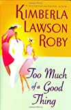Too Much of a Good Thing (Roby, Kimberla Lawson) (0060568496) by Roby, Kimberla Lawson
