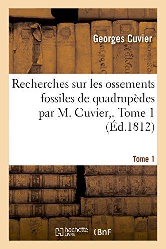 Recherches Sur Les Ossements Fossiles de Quadrupèdes Par M. Cuvier. Tome 1 (Histoire)  [Cuvier-G] (Tapa Blanda)