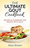 Gout Cookbook: The Ultimate Gout Cookbook - Recipes & Cookbook for People with Gout: Recipes & Cookbook for People with Gout (gout, gout diet, gout relief, ... inflammation, anti-inflammation diet)