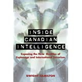 Inside Canadian Intelligence: Exposing the New Realities of Espionage and International Terrorismby Dwight Hamilton