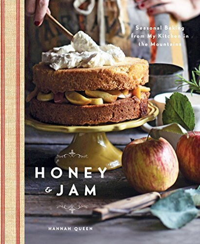 Honey and Jam: Seasonal Baking from My Kitchen in the Mountains by Hannah Queen
