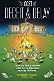img - for The Cost of Deceit and Delay: Obama & Reid's Scheme to Kill Yucca Mountain Wastes $Billions book / textbook / text book