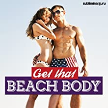 Get That Beach Body: Look Great in Your Swimwear with Subliminal Messages  by  Subliminal Guru Narrated by  Subliminal Guru