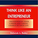 Think like an Entrepreneur: Transforming Your Career and Taking Charge of Your Life | Deborah A. Bailey