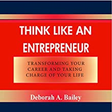 Think like an Entrepreneur: Transforming Your Career and Taking Charge of Your Life (       UNABRIDGED) by Deborah A. Bailey Narrated by Isa Goldberg