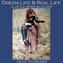 Dream Life and Real Life: A Little African Story | Livre audio Auteur(s) : Olive Schreiner Narrateur(s) : Cathy Dobson