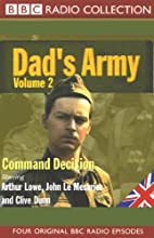Dad's Army, Volume 2: Command Decision Radio/TV Program by Jimmy Perry, David Croft Narrated by Arthur Lowe, John Le Mesurier, Clive Dunn