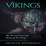 Vikings: The True and Surprising History of the Vikings | Patrick Auerbach