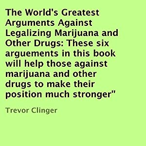 The World's Greatest Arguments Against Legalizing Marijuana and Other Drugs Audiobook