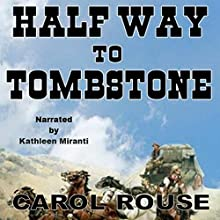 Half Way to Tombstone Audiobook by Carol Rouse Narrated by Kathleen Miranti