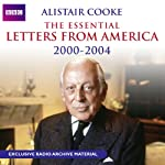 Alistair Cooke: The Essential Letters from America: 2000 - 2004 | Alistair Cooke