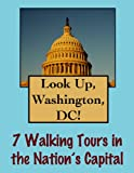 Look Up, Washington DC! 7 Walking Tours in Our Nation's Capital (Look Up, America!)