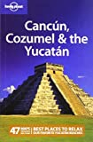 Lonely Planet Cancun, Cozumel and the Yucatan (Regional Travel Guide)