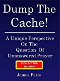 Dump The Cache: A Unique Perspective On The Question Of Unanswered Prayer
