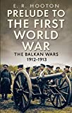 Prelude to the First World War: The Balkan Wars 1912-1913