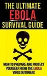 EBOLA: The Ultimate Ebola Survival Gu...