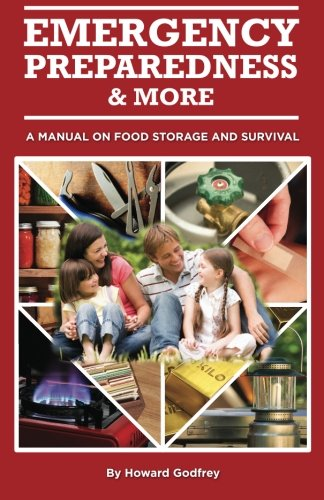 Emergency Preparedness and More A Manual on Food Storage and Survival