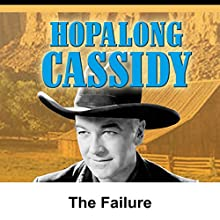 Hopalong Cassidy: The Failure  by William Boyd Narrated by William Boyd