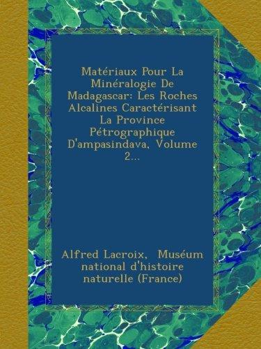 Matériaux Pour La Minéralogie De Madagascar: Les Roches Alcalines Caractérisant La Province Pétrographique D'ampasindava, Volume 2...