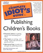 The Complete Idiot s Guide to Publishing Children s Books by Harold D. Underdown