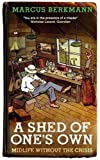 Marcus Berkmann A Shed Of One's Own: Midlife Without the Crisis by Berkmann, Marcus (2012)
