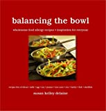 img - for Balancing the Bowl: Food Allergies / Autism Awareness: recipes free of wheat, rice, barley, egg, milk, soy, peanut, tree nuts, shellfish and fish book / textbook / text book