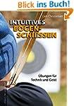 Intuitives Bogenschießen: Übungen für...