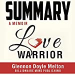Summary: Love Warrior: A Memoir by Glennon Doyle Melton |  Billionaire Mind Publishing
