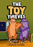 "Ebooks For Children: ""The Toy Thieves."" (An Exciting Book For Kids Age 4-8 With Cool Monsters And Fun Lessons)."