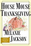 House Mouse Thanksgiving: Aunt Melanie's Mouse Tales (Bedtime Stories for Children Book 8)