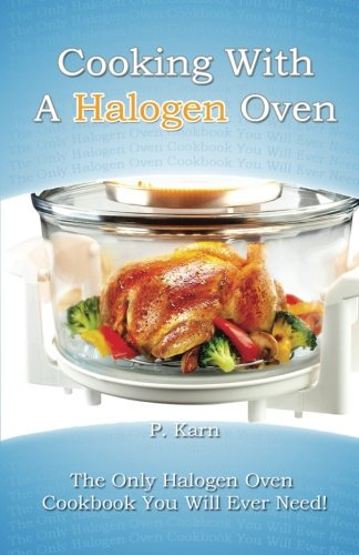 Countertop Halogen Convection Oven Recipes : Cooking With A Halogen Oven: The Only Halogen Oven Cookbook You Will ...