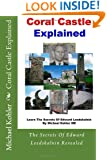 Coral Castle Explained: The Secrets Of Edward Leedskalnin Revealed