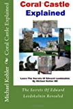 Coral Castle Explained: The Secrets Of Edward Leedskalnin Revealed