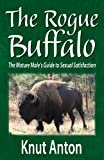 img - for The Rogue Buffalo: The Mature Male's Guide to Sexual Satisfaction book / textbook / text book