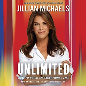Unlimited: How to Build an Exceptional Life | [Jillian Michaels]