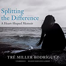 Splitting the Difference: A Heart-Shaped Memoir (       UNABRIDGED) by Tré Miller Rodríguez Narrated by Madeleine Lambert