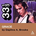Jeff Buckley's Grace (33 1/3 Series) (       UNABRIDGED) by Daphne A. Brooks Narrated by Susan Spain