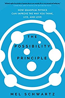 Book Cover: The Possibility Principle: How Quantum Physics Can Improve the Way You Think, Live, and Love