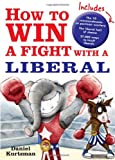 How to Win a Fight with a Liberal (1402208790) by Daniel Kurtzman